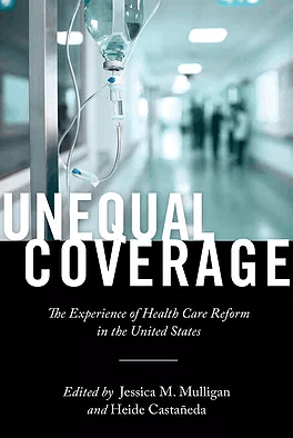 Unequal Coverage The Experience of Health Care Reform in the United States
